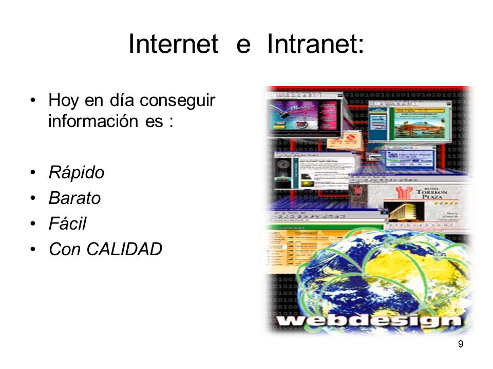 Internet e Intranet: Hoy en día conseguir información es : Rápido