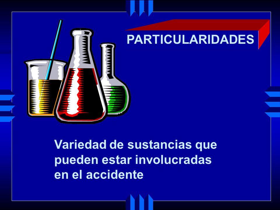 PARTICULARIDADES Variedad de sustancias que pueden estar involucradas en el accidente