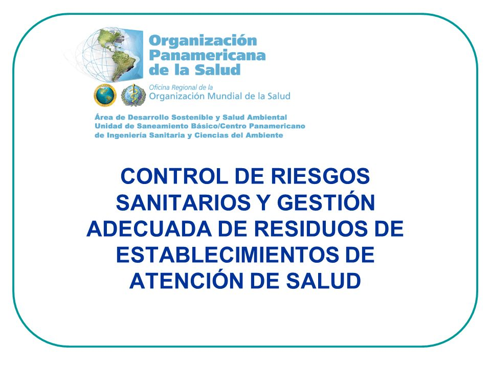 CONTROL DE RIESGOS SANITARIOS Y GESTIN ADECUADA RESIDUOS ESTABLECIMIENTOS ATENCIN SALUD
