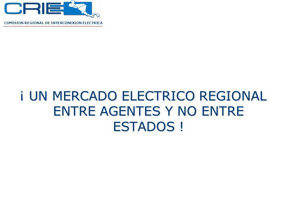 ¡ UN MERCADO ELECTRICO REGIONAL ENTRE AGENTES Y NO ENTRE ESTADOS !