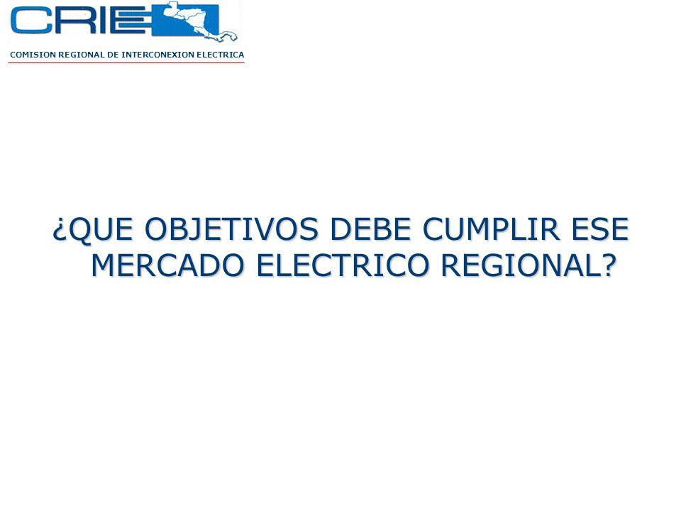 ¿QUE OBJETIVOS DEBE CUMPLIR ESE MERCADO ELECTRICO REGIONAL