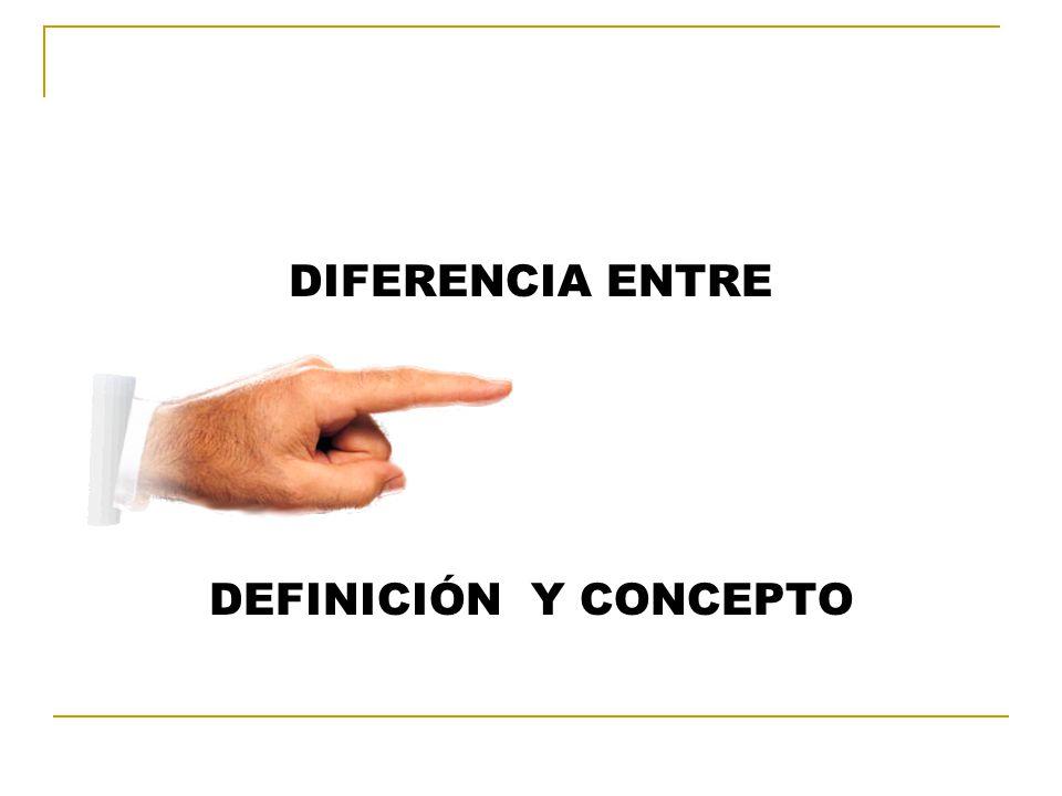 DIFERENCIA ENTRE DEFINICIÓN Y CONCEPTO