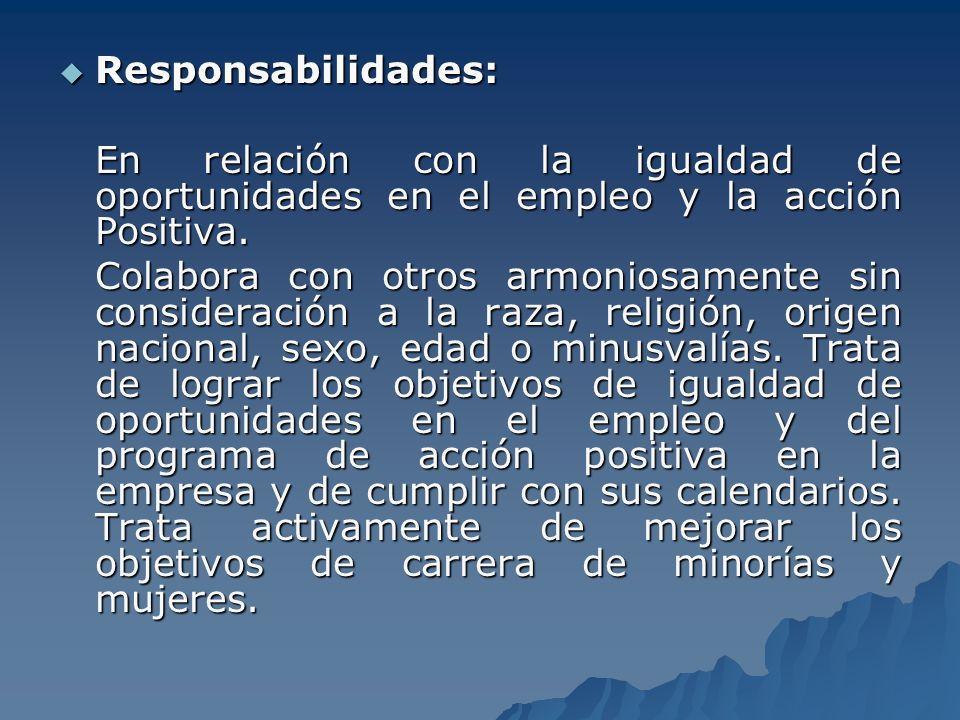 Responsabilidades:En relación con la igualdad de oportunidades en el empleo y la acción Positiva.