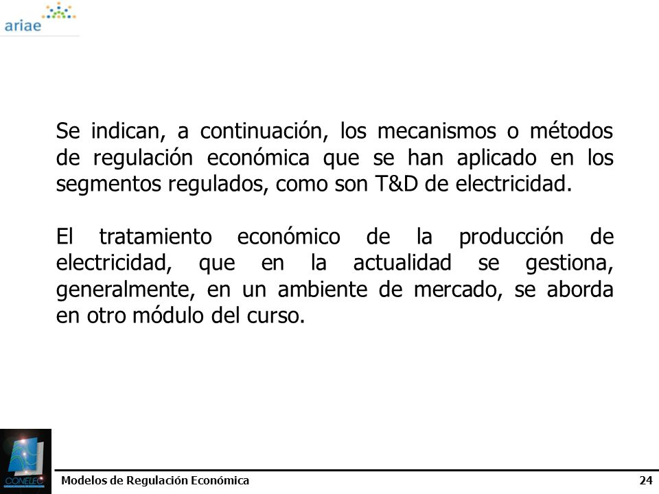 Se indican, a continuación, los mecanismos o métodos de regulación económica que se han aplicado en los segmentos regulados, como son T&D de electricidad.