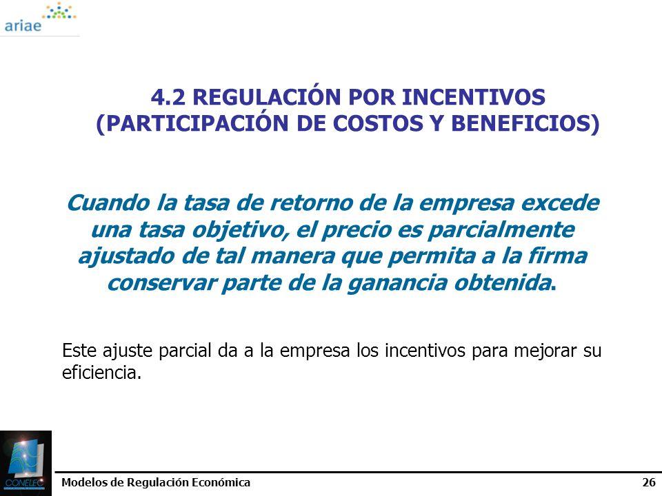 4.2 REGULACIÓN POR INCENTIVOS (PARTICIPACIÓN DE COSTOS Y BENEFICIOS)