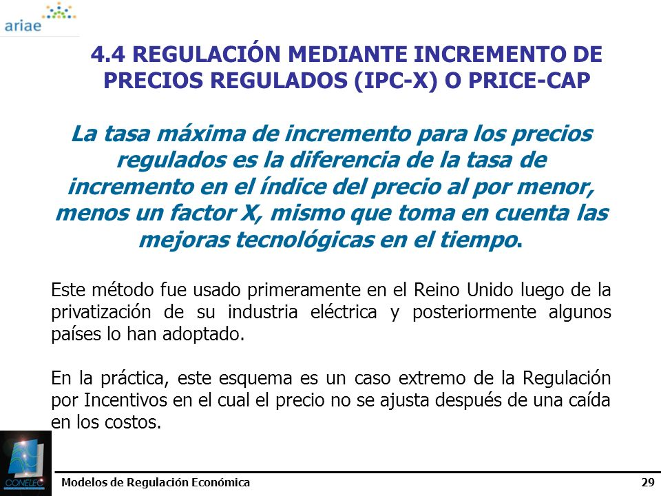 4.4 REGULACIÓN MEDIANTE INCREMENTO DE PRECIOS REGULADOS (IPC-X) O PRICE-CAP
