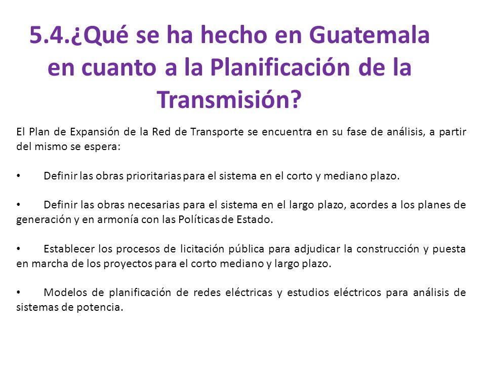 5.4.¿Qué se ha hecho en Guatemala en cuanto a la Planificación de la Transmisión