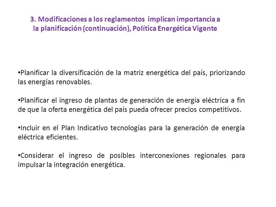 3. Modificaciones a los reglamentos implican importancia a la planificación (continuación), Política Energética Vigente