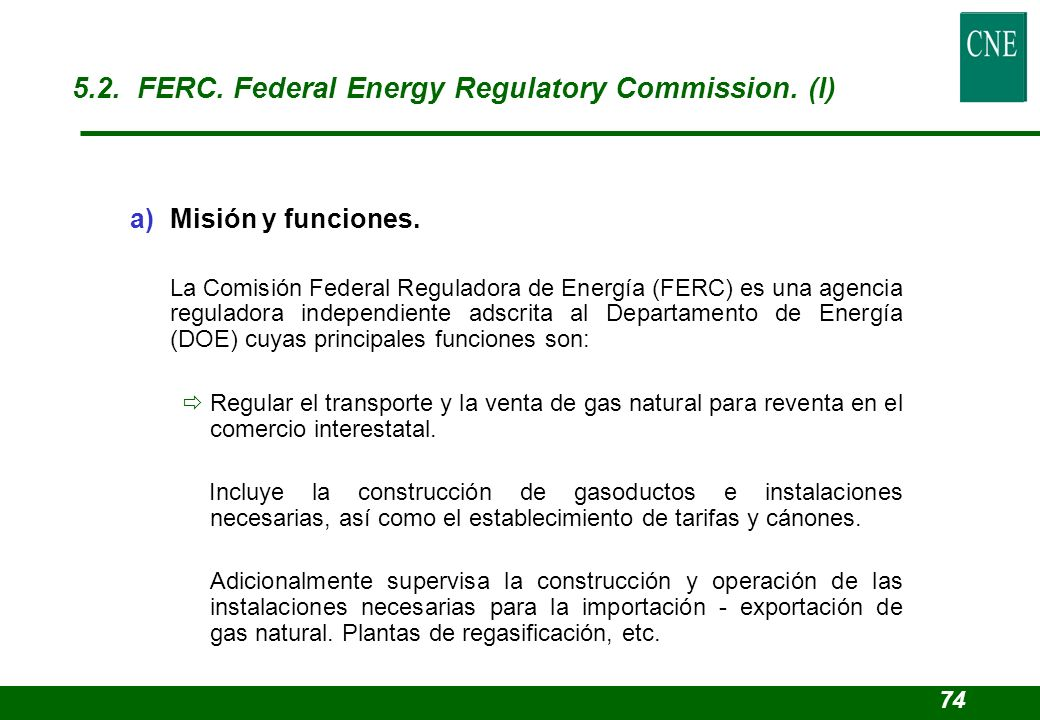 5.2. FERC. Federal Energy Regulatory Commission. (I)