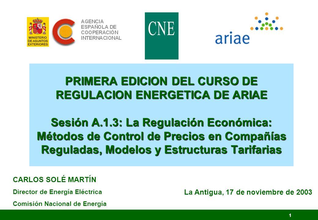 PRIMERA EDICION DEL CURSO DE REGULACION ENERGETICA DE ARIAE Sesión A.1.3: La Regulación Económica: Métodos de Control de Precios en Compañías Reguladas, Modelos y Estructuras Tarifarias