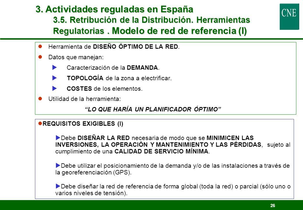 3. Actividades reguladas en España 3.5. Retribución de la Distribución. Herramientas Regulatorias . Modelo de red de referencia (I)