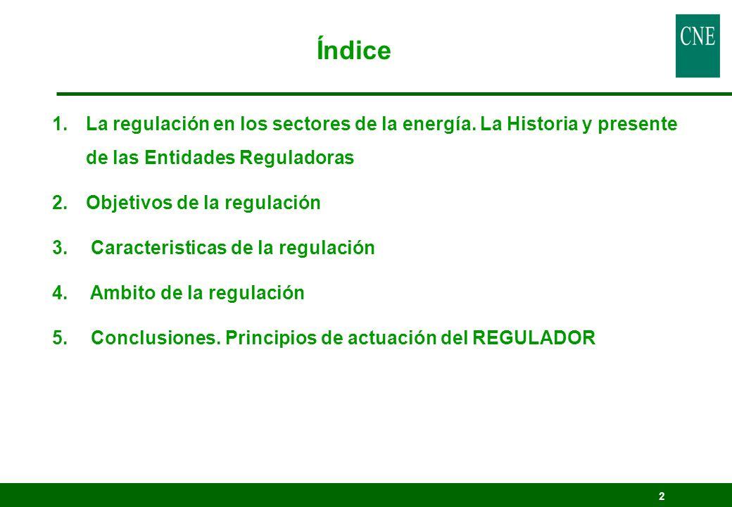 Índice La regulación en los sectores de la energía. La Historia y presente de las Entidades Reguladoras.