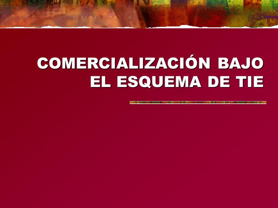 COMERCIALIZACIÓN BAJO EL ESQUEMA DE TIE