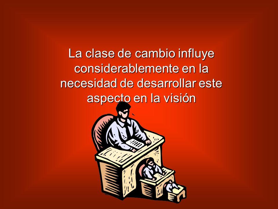 La clase de cambio influye considerablemente en la necesidad de desarrollar este aspecto en la visión