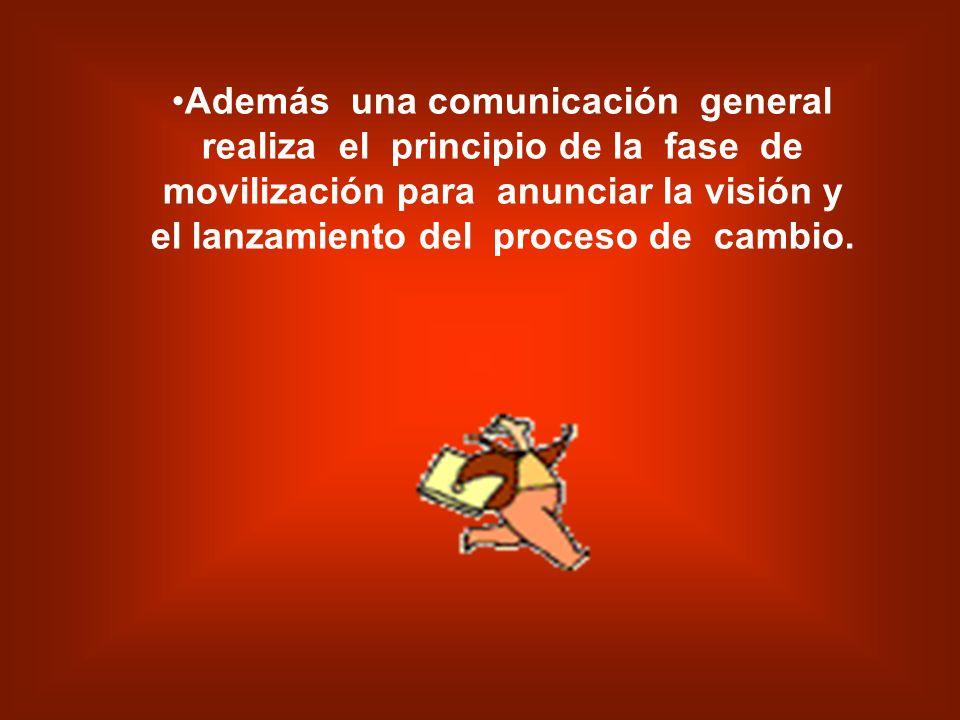 Además una comunicación general realiza el principio de la fase de movilización para anunciar la visión y el lanzamiento del proceso de cambio.
