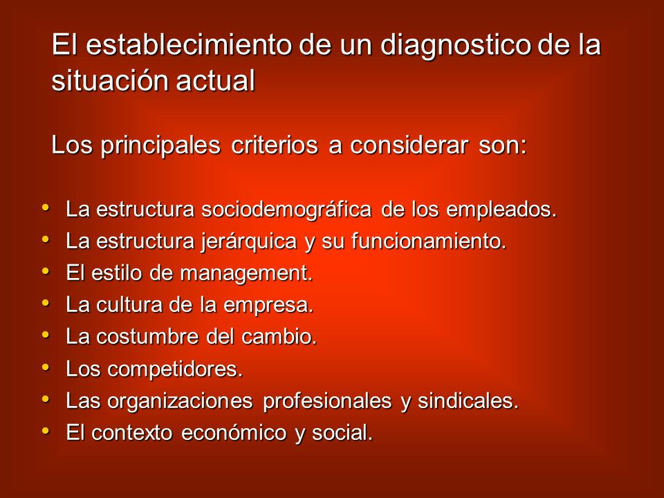 El establecimiento de un diagnostico de la situación actual Los principales criterios a considerar son: