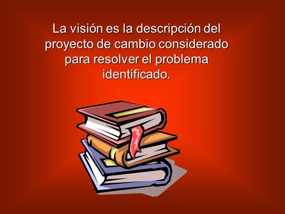 La visión es la descripción del proyecto de cambio considerado para resolver el problema identificado.