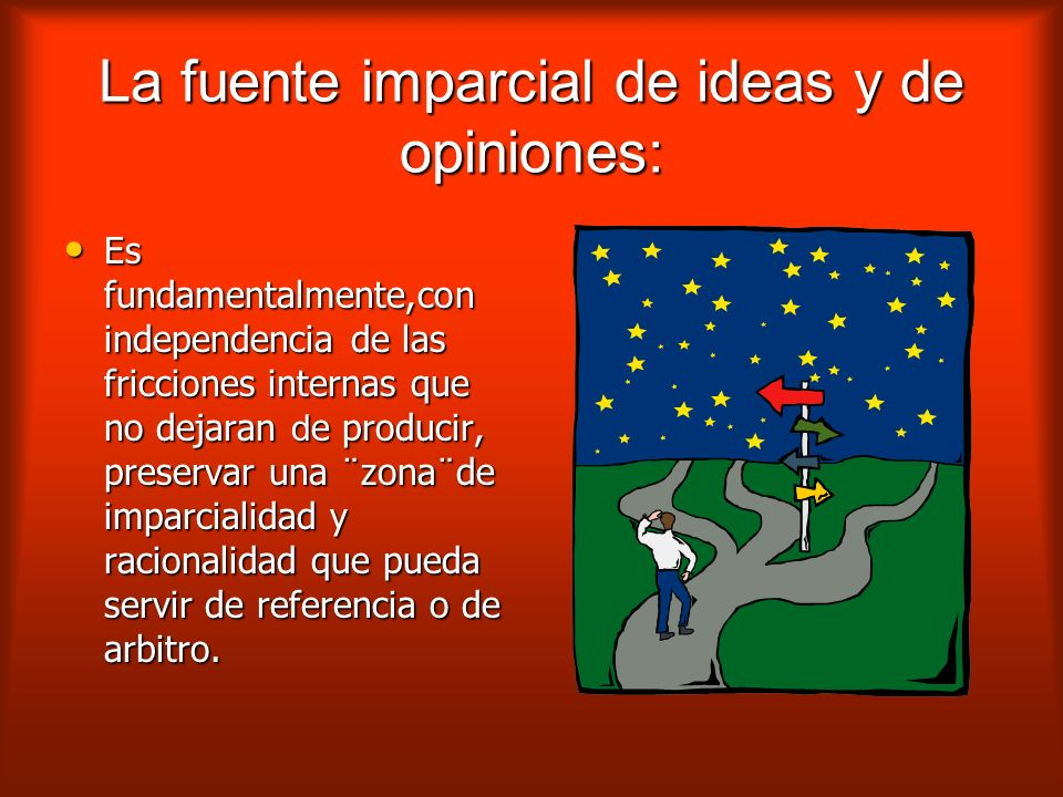 La fuente imparcial de ideas y de opiniones: