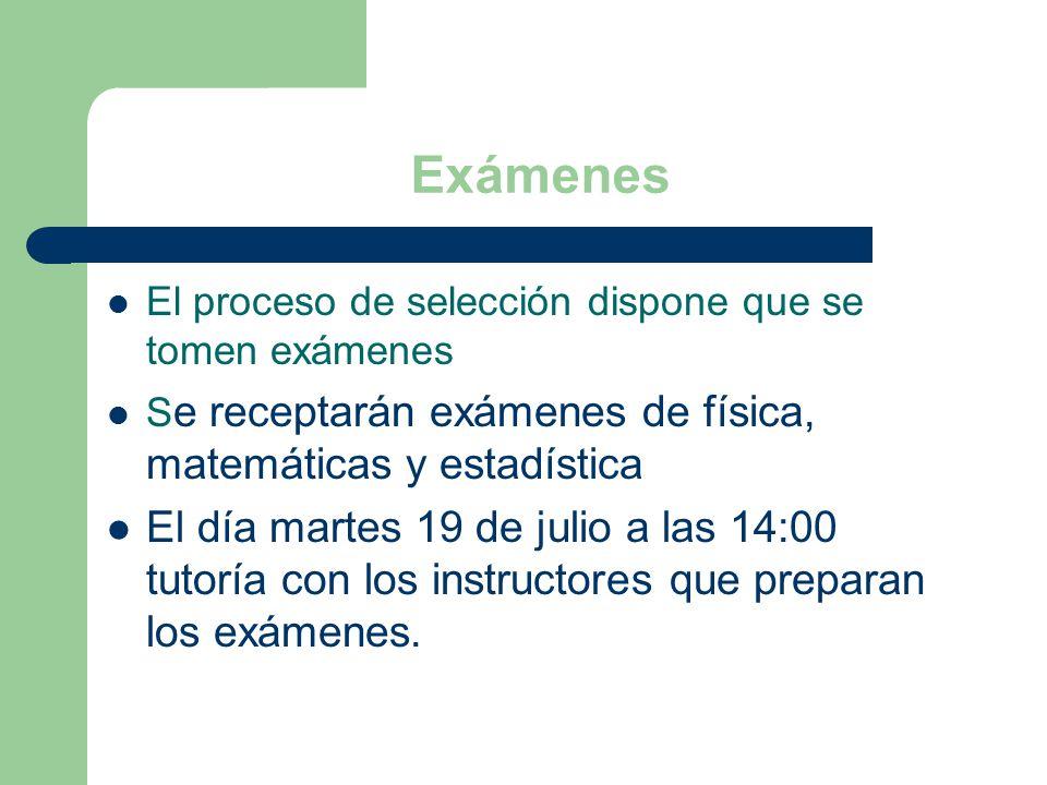 Exámenes El proceso de selección dispone que se tomen exámenes. Se receptarán exámenes de física, matemáticas y estadística.