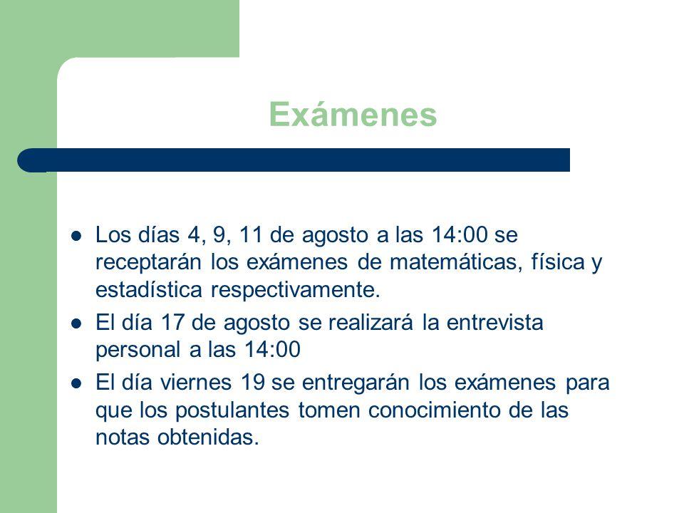 Exámenes Los días 4, 9, 11 de agosto a las 14:00 se receptarán los exámenes de matemáticas, física y estadística respectivamente.