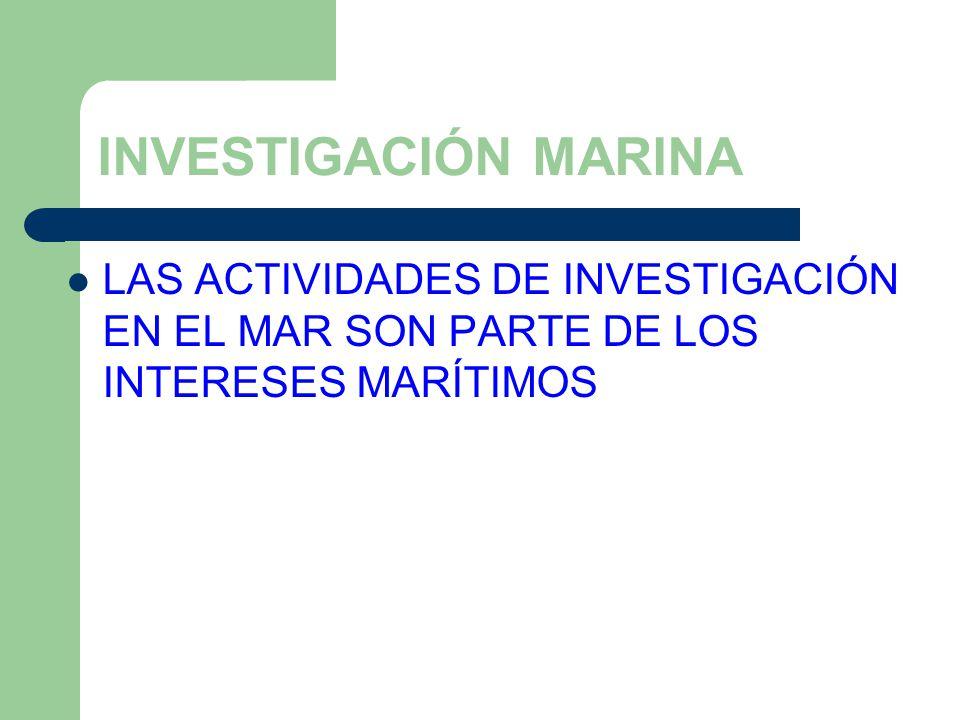 INVESTIGACIÓN MARINA LAS ACTIVIDADES DE INVESTIGACIÓN EN EL MAR SON PARTE DE LOS INTERESES MARÍTIMOS.
