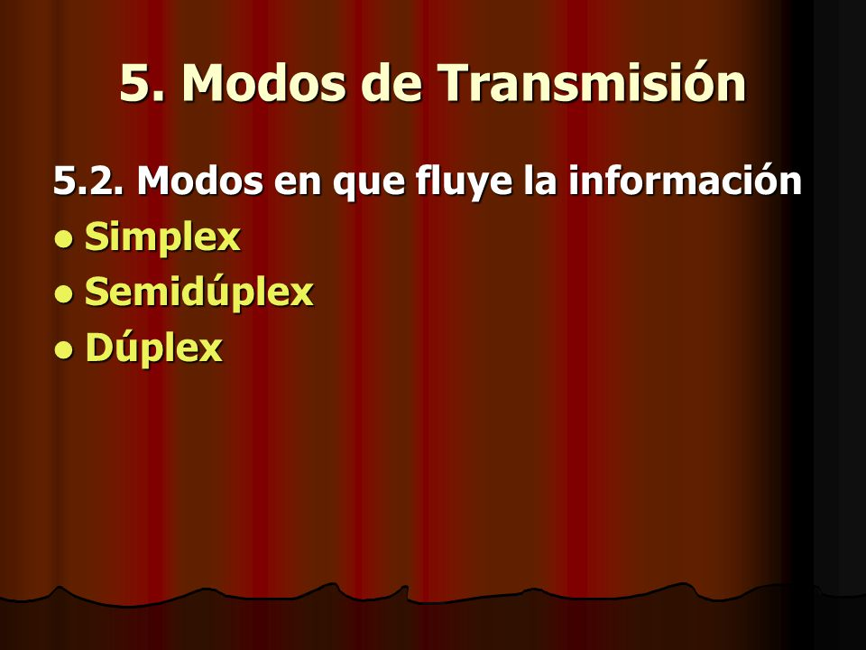 5. Modos de Transmisión 5.2. Modos en que fluye la información Simplex