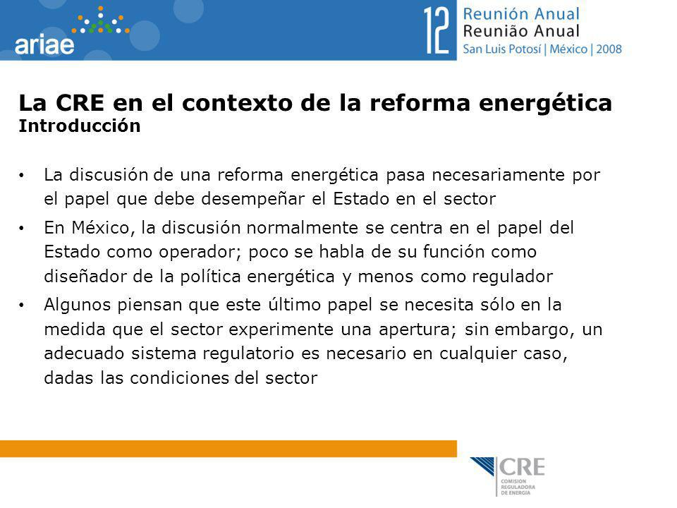 La CRE en el contexto de la reforma energética Introducción