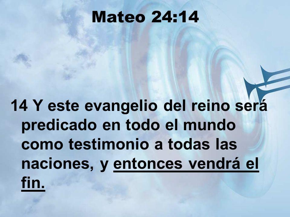 Mateo 24:14 14 Y este evangelio del reino será predicado en todo el mundo como testimonio a todas las naciones, y entonces vendrá el fin.