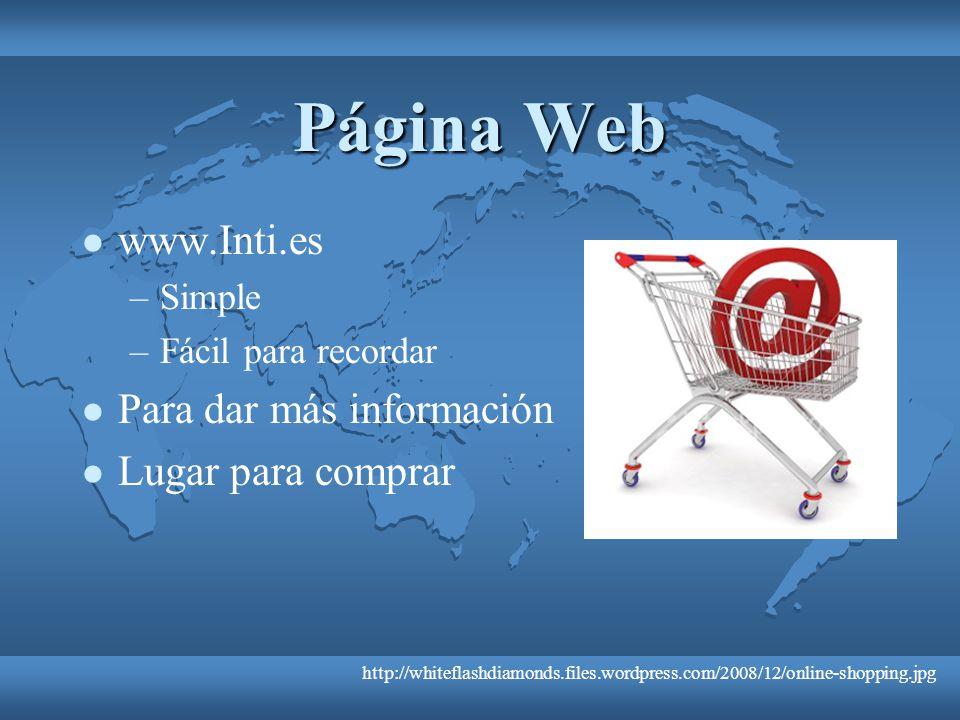 Página Web www.Inti.es. Simple. Fácil para recordar. Para dar más información. Lugar para comprar.
