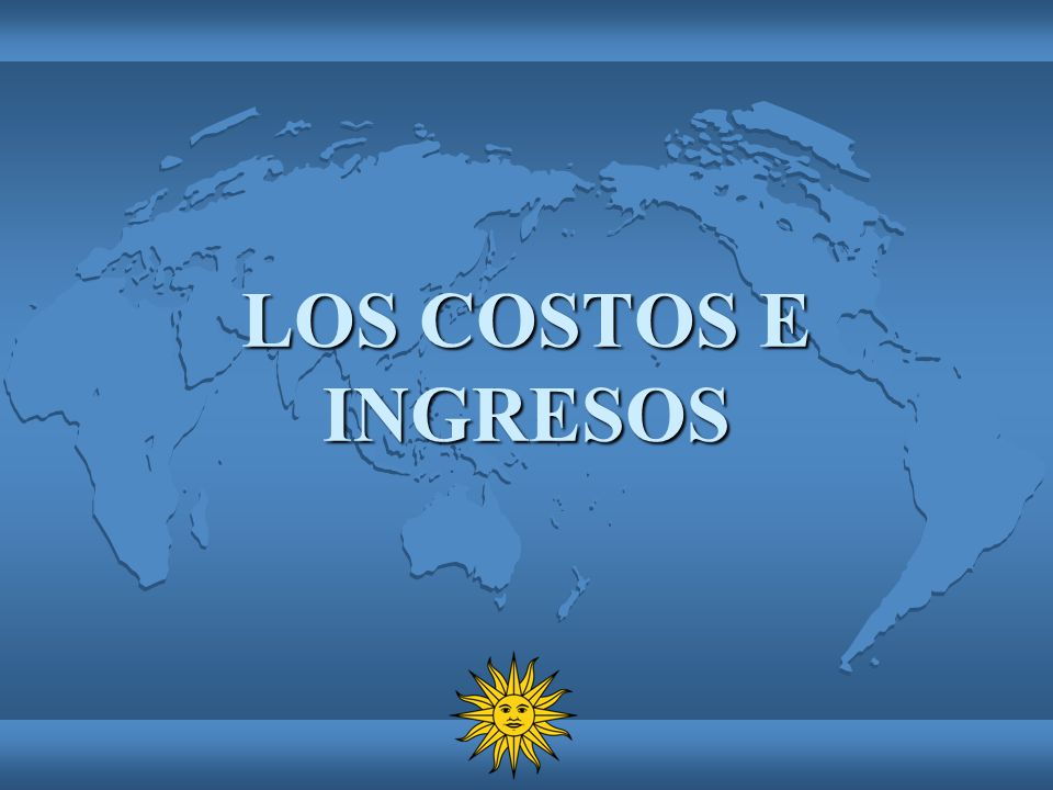 LOS COSTOS E INGRESOS