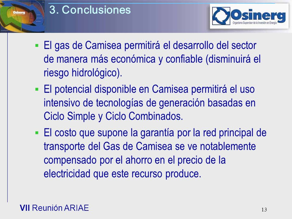 3. ConclusionesEl gas de Camisea permitirá el desarrollo del sector de manera más económica y confiable (disminuirá el riesgo hidrológico).