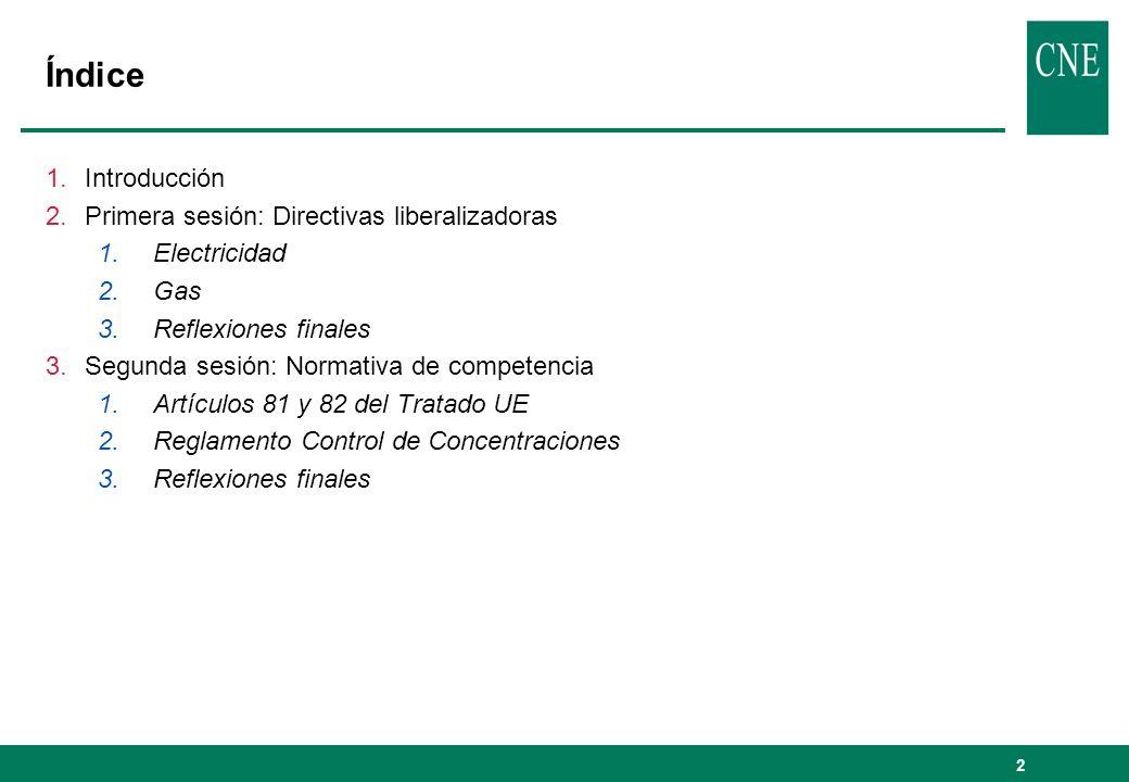 Índice Introducción Primera sesión: Directivas liberalizadoras