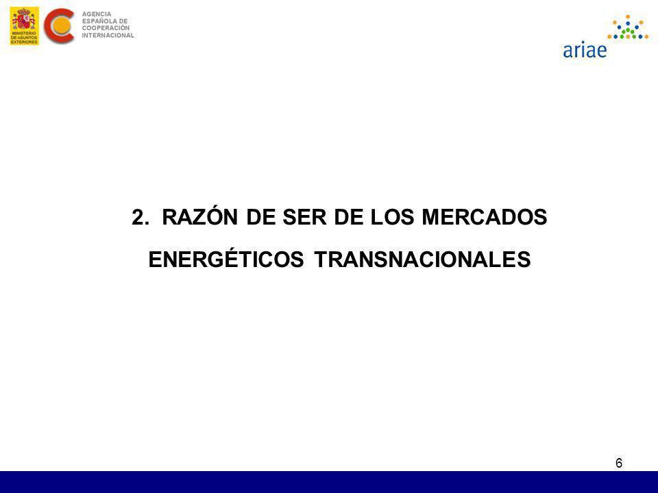 2. RAZÓN DE SER DE LOS MERCADOS ENERGÉTICOS TRANSNACIONALES