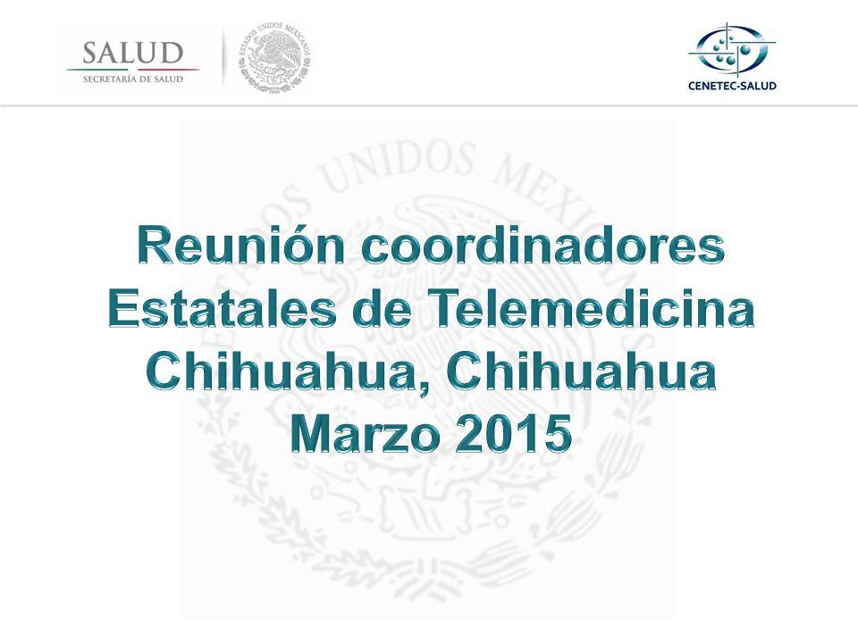 Reunión coordinadores Estatales de Telemedicina Chihuahua, Chihuahua Marzo 2015
