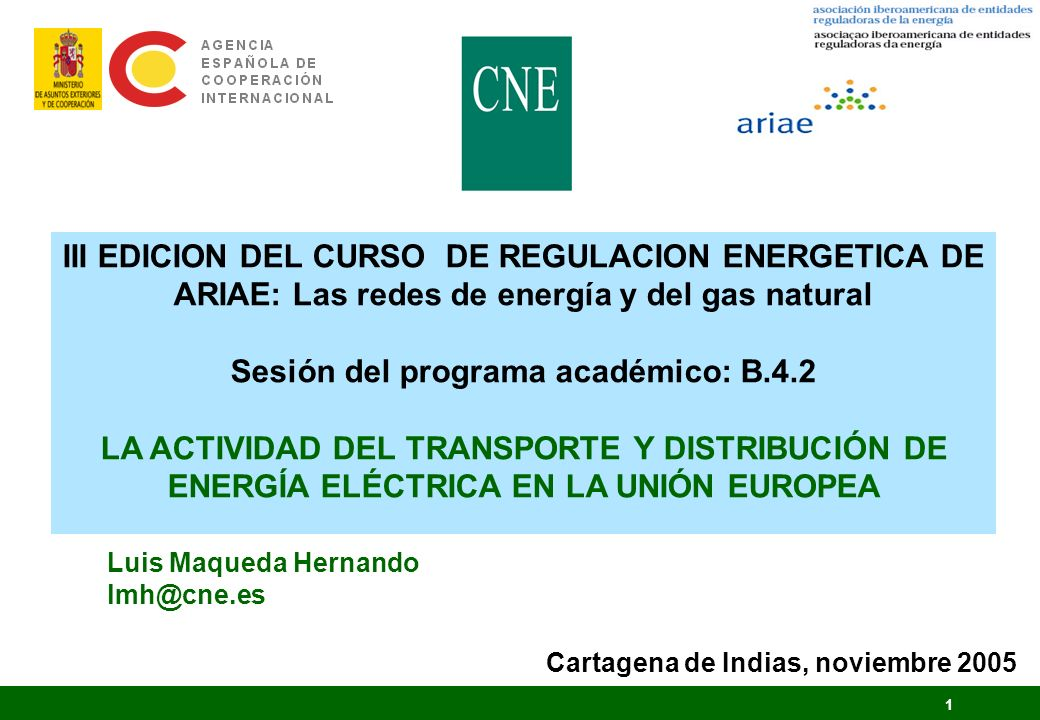 III EDICION DEL CURSO DE REGULACION ENERGETICA DE ARIAE: Las redes de energía y del gas natural Sesión del programa académico: B.4.2