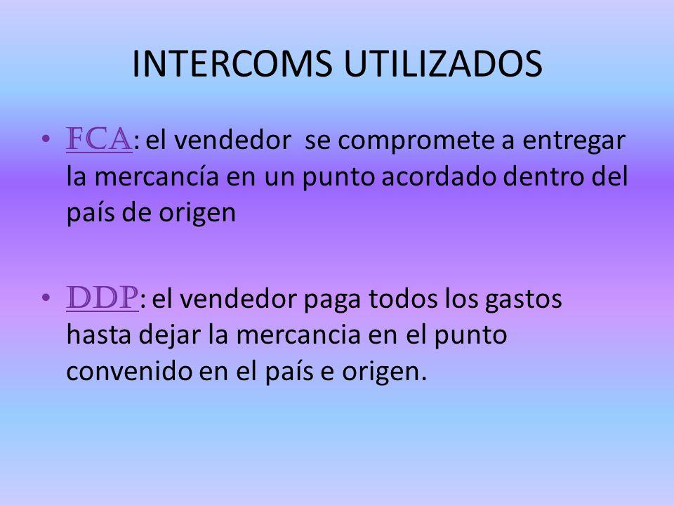INTERCOMS UTILIZADOS FCA: el vendedor se compromete a entregar la mercancía en un punto acordado dentro del país de origen.