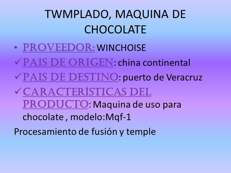 TWMPLADO, MAQUINA DE CHOCOLATE