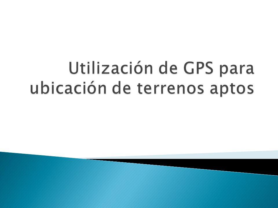 Utilización de GPS para ubicación de terrenos aptos
