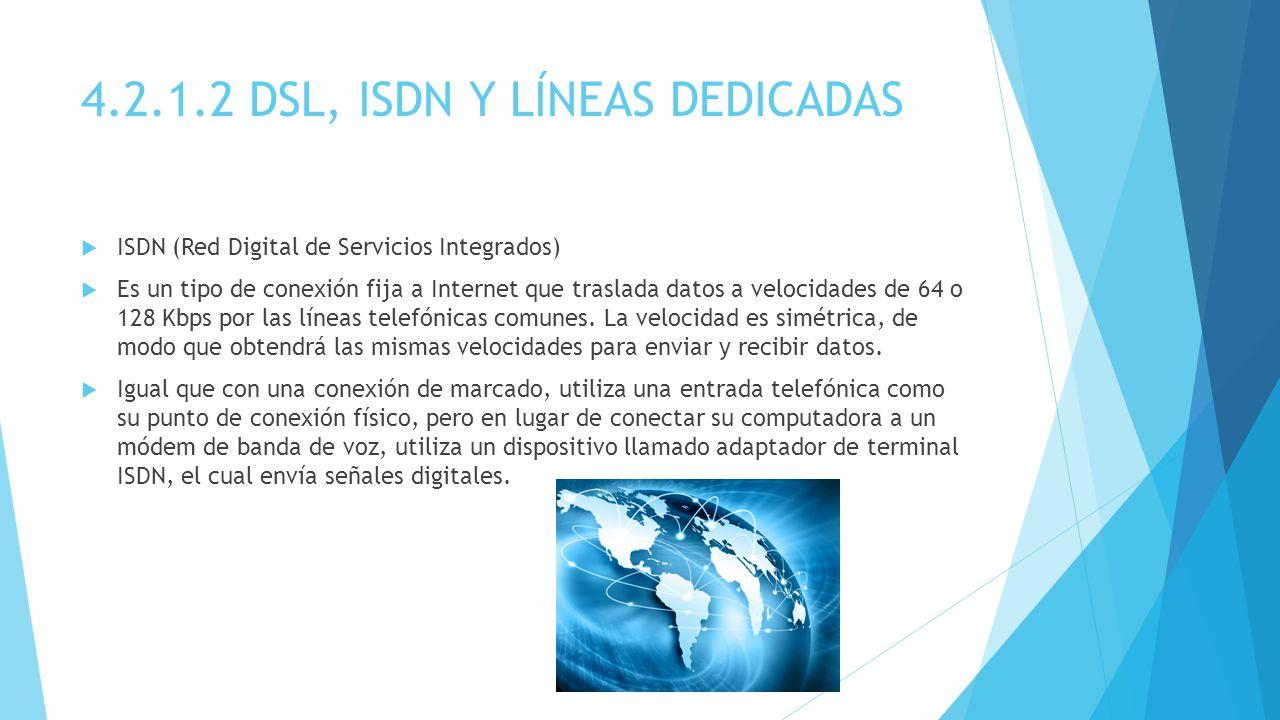 4.2.1.2 DSL, ISDN Y LÍNEAS DEDICADAS