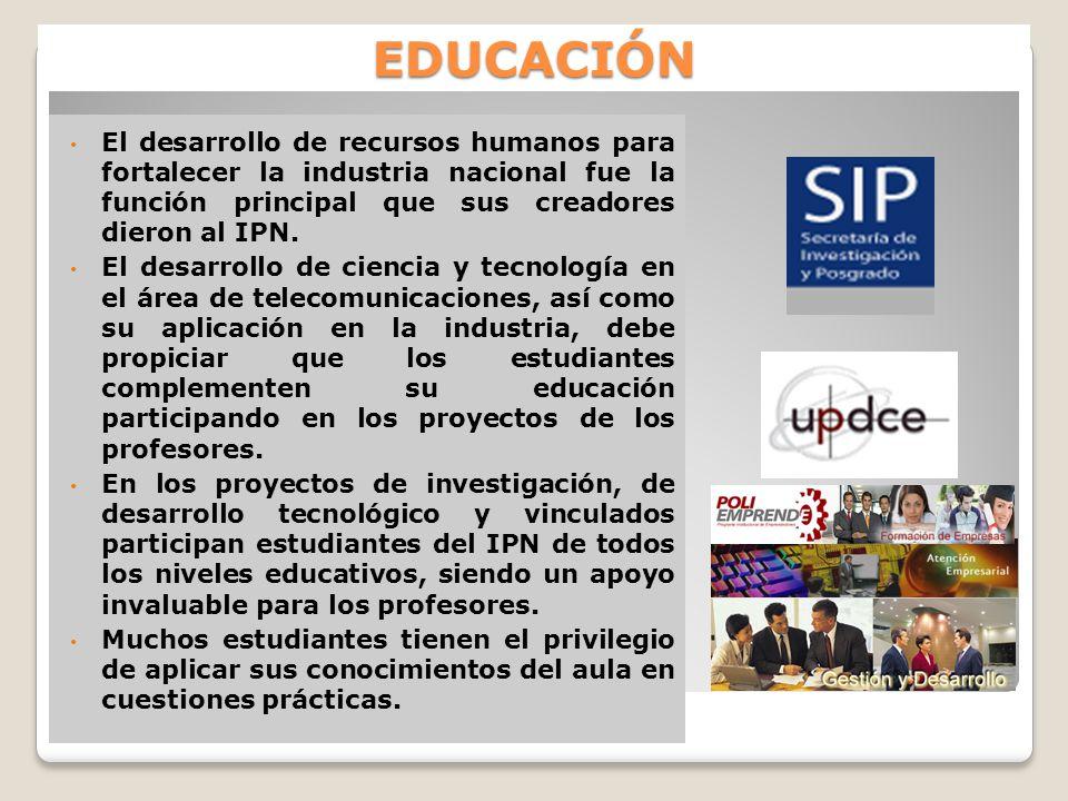 EDUCACIÓN El desarrollo de recursos humanos para fortalecer la industria nacional fue la función principal que sus creadores dieron al IPN.