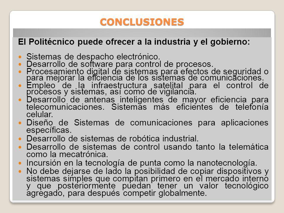 CONCLUSIONES El Politécnico puede ofrecer a la industria y el gobierno: Sistemas de despacho electrónico.