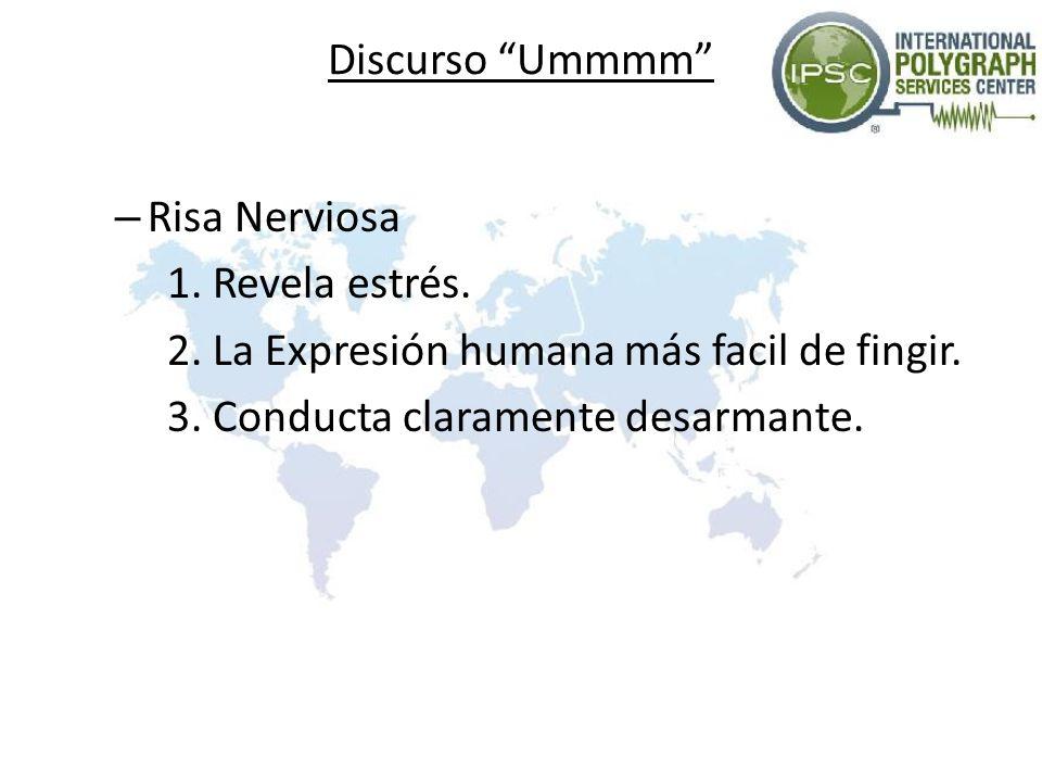 Discurso Ummmm Risa Nerviosa. 1. Revela estrés.