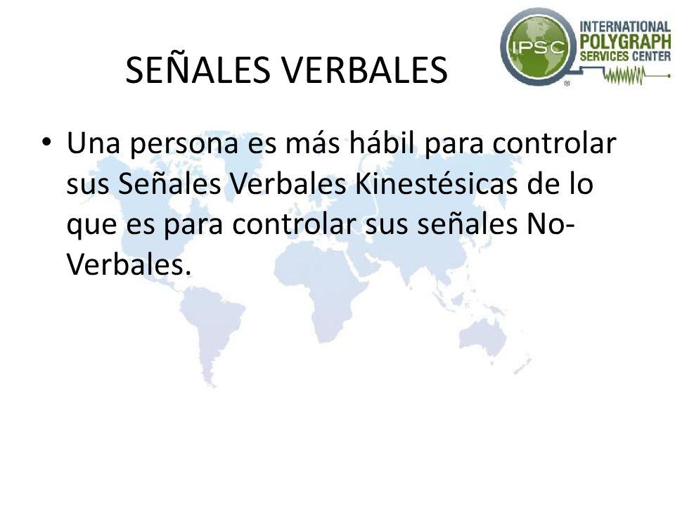 SEÑALES VERBALES Una persona es más hábil para controlar sus Señales Verbales Kinestésicas de lo que es para controlar sus señales No-Verbales.
