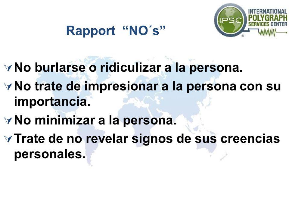Rapport NO´s No burlarse o ridiculizar a la persona. No trate de impresionar a la persona con su importancia.