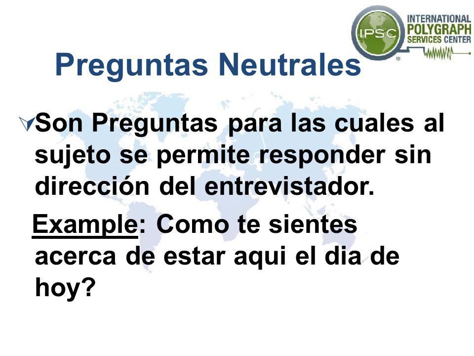 Preguntas Neutrales Son Preguntas para las cuales al sujeto se permite responder sin dirección del entrevistador.