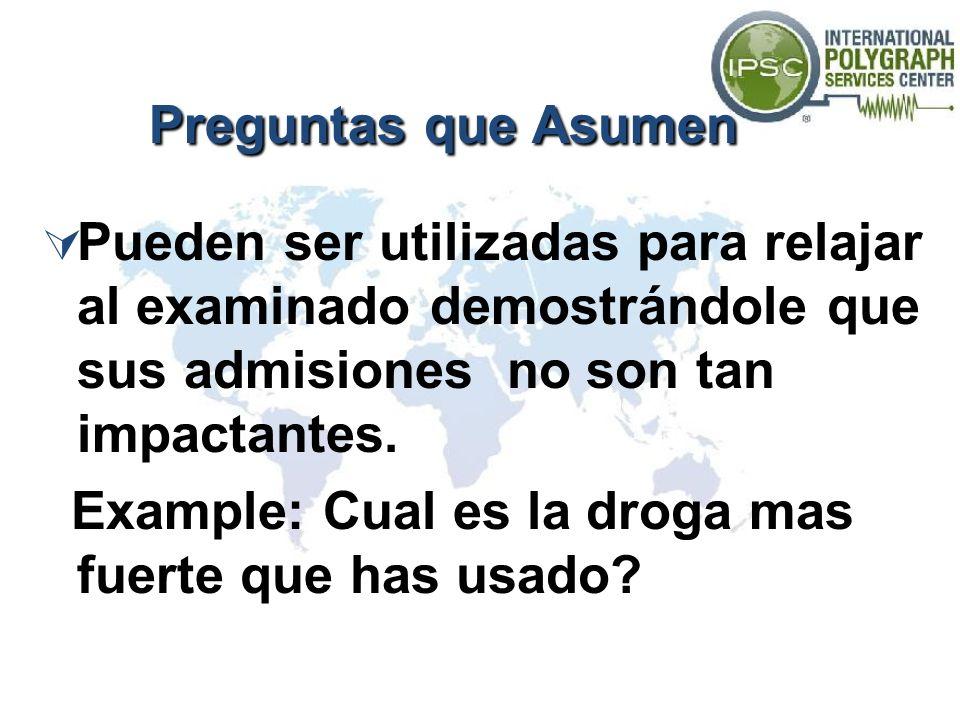 Preguntas que Asumen Pueden ser utilizadas para relajar al examinado demostrándole que sus admisiones no son tan impactantes.
