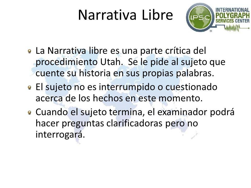 Narrativa Libre La Narrativa libre es una parte crítica del procedimiento Utah. Se le pide al sujeto que cuente su historia en sus propias palabras.