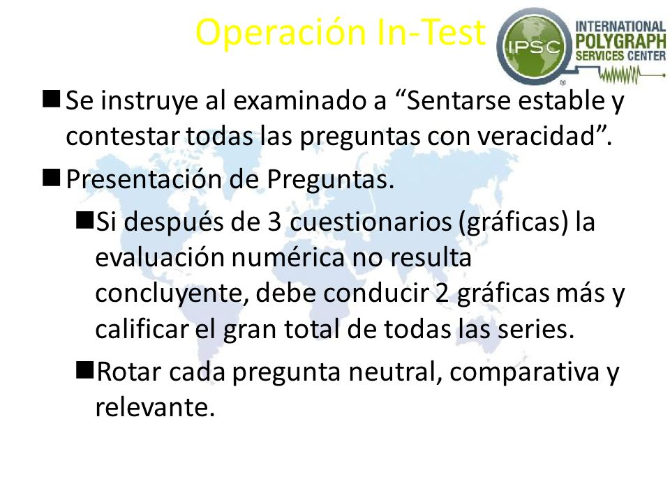 Operación In-TestSe instruye al examinado a Sentarse estable y contestar todas las preguntas con veracidad .