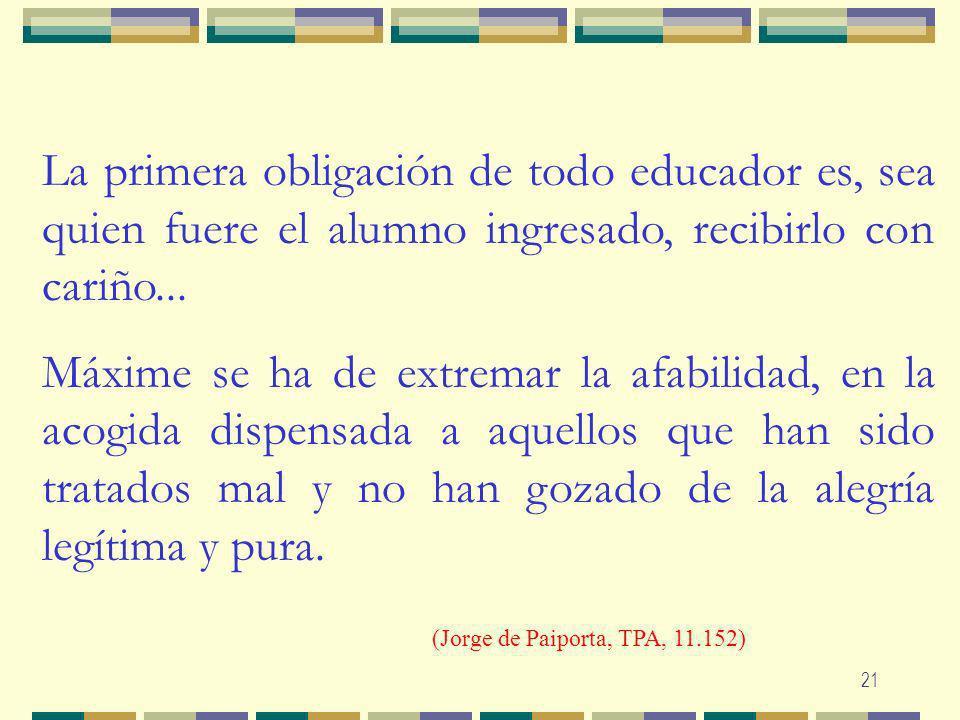 La primera obligación de todo educador es, sea quien fuere el alumno ingresado, recibirlo con cariño...