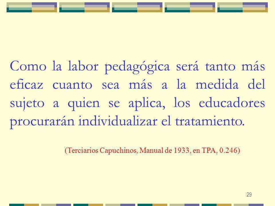 Como la labor pedagógica será tanto más eficaz cuanto sea más a la medida del sujeto a quien se aplica, los educadores procurarán individualizar el tratamiento.
